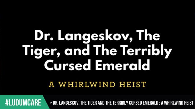 #LudumCare Dr. Langeskov, The Tiger And The Terribly Cursed Emerald- A Whirlwind Heist