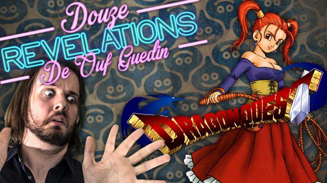 12 REVELATIONS DE OUF GUEDIN SUR DRAGON QUEST