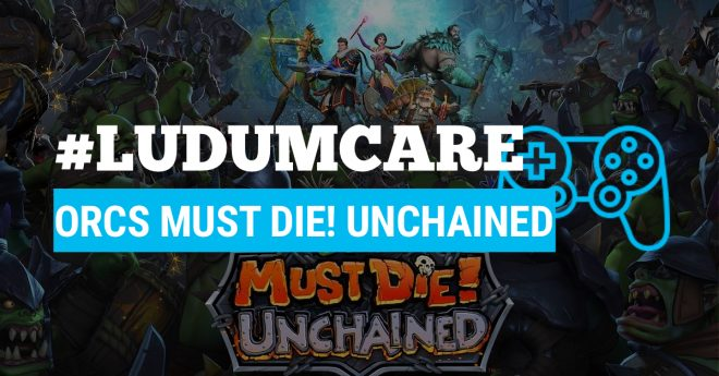 #LudumCare Orcs Must Die! Unchained