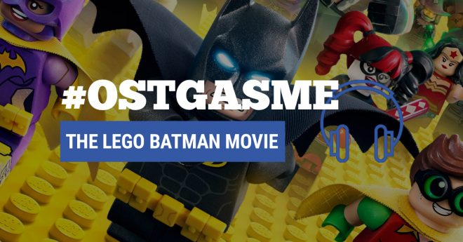 #OSTgasme The Lego Batman Movie
