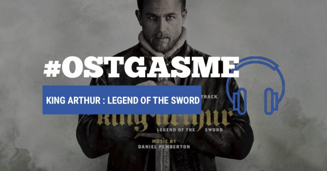 #OSTgasme King Arthur : Legend of the Sword