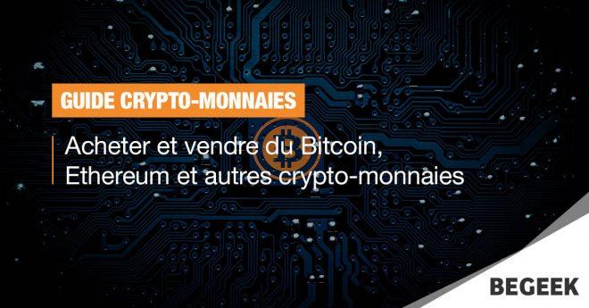 Guide : acheter et vendre du Bitcoin, Ethereum et autres crypto-monnaies