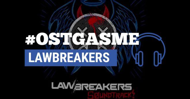 #OSTgasme LawBreakers