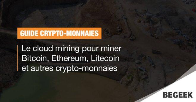 Guide : le cloud mining pour miner Bitcoin, Ethereum, Litecoin et autres crypto-monnaies