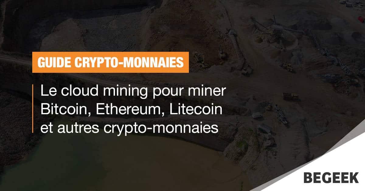Le cloud mining pour miner Bitcoin, Ethereum, Litecoin et autres crypto-monnaies