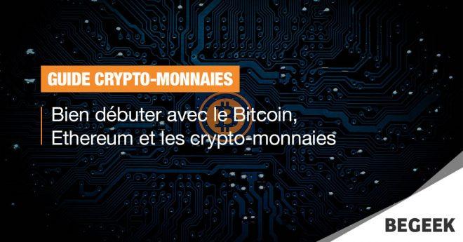 Guide : bien débuter avec le Bitcoin, Ethereum et les crypto-monnaies