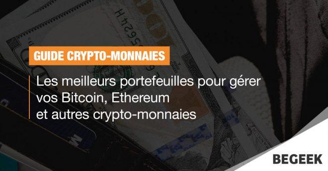 Guide : les meilleurs portefeuilles pour gérer vos Bitcoin, Ethereum et autres Crypto-monnaie