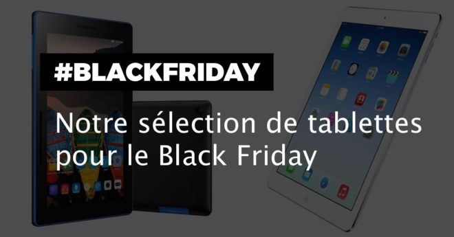 Tablettes tactiles Black Friday