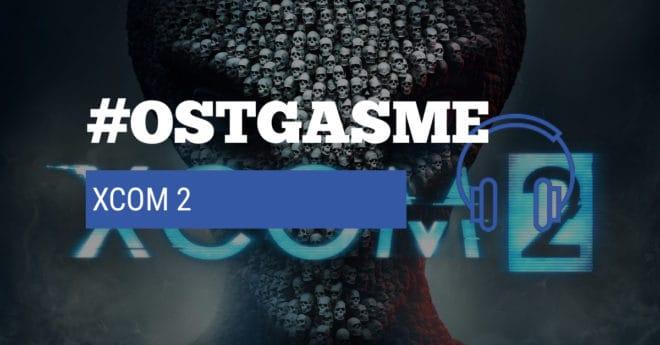 #OSTgasme XCOM 2