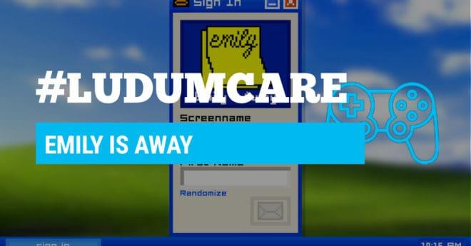 #LudumCare Emily is Away