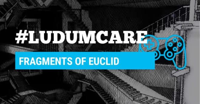 #LudumCare Fragments of Euclid