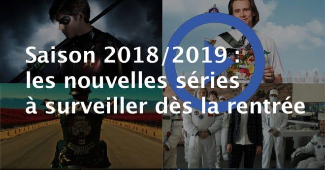 Notre dossier des nouvelles séries prometteuses de la saison 2018/2019